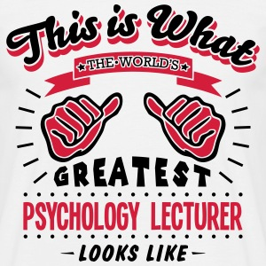 psychology lecturer worlds greatest look - Men's T-Shirt