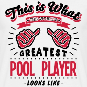 pool player worlds greatest looks like - Men's T-Shirt