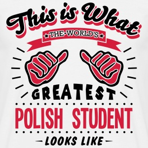 polish student worlds greatest looks lik - Men's T-Shirt