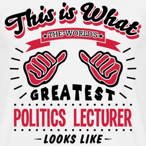 politics lecturer worlds greatest looks  - Men's T-Shirt