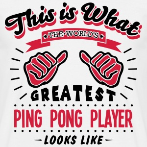 ping pong player worlds greatest looks l - Men's T-Shirt