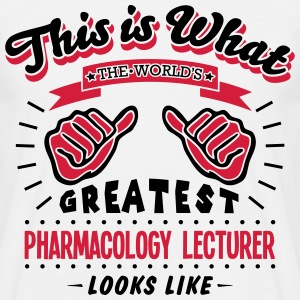 pharmacology lecturer worlds greatest lo - Men's T-Shirt