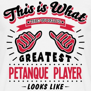 petanque player worlds greatest looks li - Men's T-Shirt