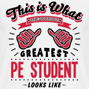 pe student worlds greatest looks like - Men's T-Shirt