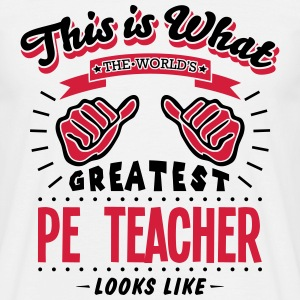 pe teacher worlds greatest looks like - Men's T-Shirt