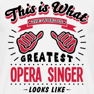 opera singer worlds greatest looks like - Men's T-Shirt