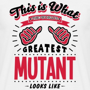 mutant worlds greatest looks like - Men's T-Shirt
