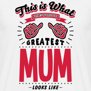 mum worlds greatest looks like - Men's T-Shirt