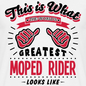 moped rider worlds greatest looks like - Men's T-Shirt