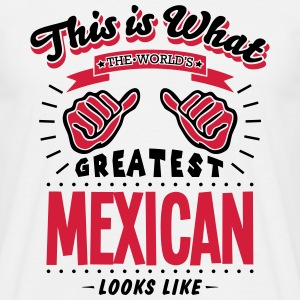 mexican  worlds greatest looks like - Men's T-Shirt