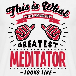 meditator worlds greatest looks like - Men's T-Shirt