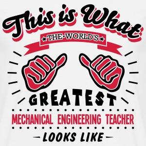 mechanical engineering teacher worlds gr - Men's T-Shirt