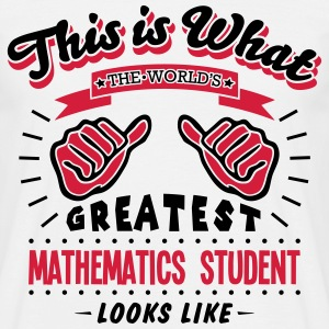 mathematics student worlds greatest look - Men's T-Shirt