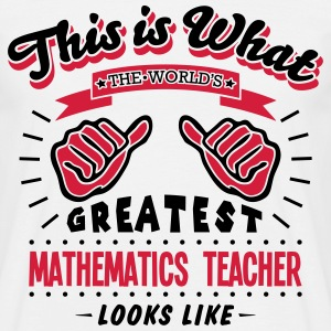 mathematics teacher worlds greatest look - Men's T-Shirt