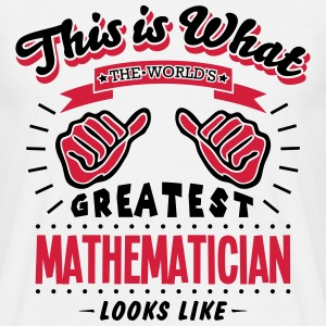 mathematician worlds greatest looks like - Men's T-Shirt