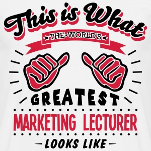 marketing lecturer worlds greatest looks - Men's T-Shirt