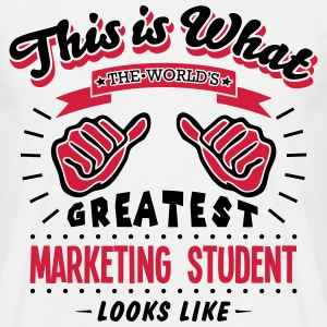 marketing student worlds greatest looks  - Men's T-Shirt