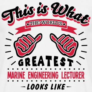 marine engineering lecturer worlds great - Men's T-Shirt