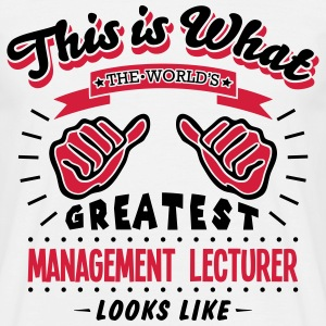 management lecturer worlds greatest look - Men's T-Shirt