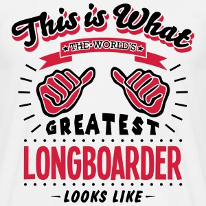 longboarder worlds greatest looks like - Men's T-Shirt