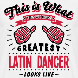 latin dancer worlds greatest looks like - Men's T-Shirt