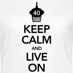 Keep Calm And Live On (40 Birthday) Tee shirts - T-shirt Femme