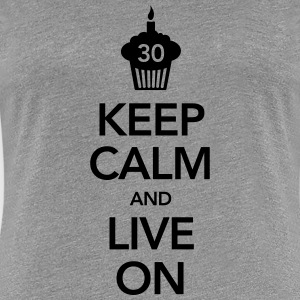 Keep Calm And Live On (30 Birthday) T-shirts - Dame premium T-shirt