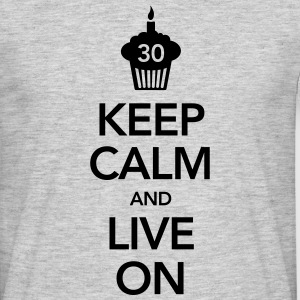 Keep Calm And Live On (30 Birthday) Magliette - Maglietta da uomo