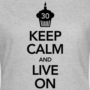 Keep Calm And Live On (30 Birthday) T-Shirts - Frauen T-Shirt