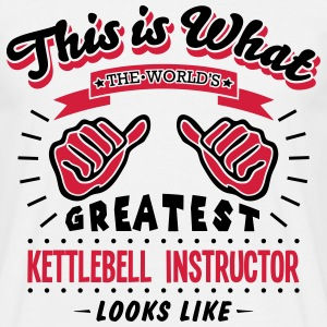 kettlebell instructor worlds greatest lo - Men's T-Shirt