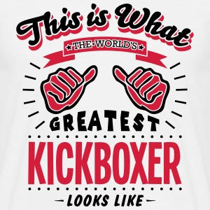 kickboxer worlds greatest looks like - Men's T-Shirt