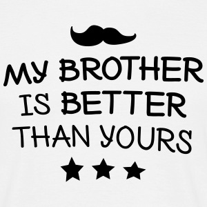 My brother is better T-Shirts - Men's T-Shirt