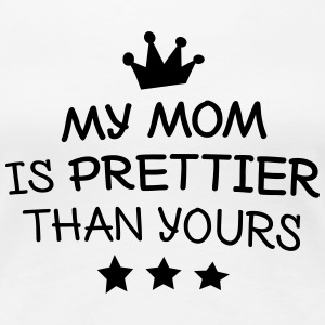 My mom is prettier min mor er penere T-skjorter - Premium T-skjorte for kvinner