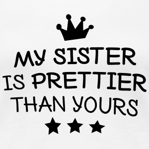 My sister is prettier min syster är snyggare T-shirts - Premium-T-shirt dam