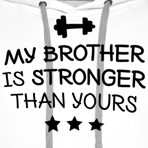 My brother is stronger Hoodies & Sweatshirts - Men's Premium Hoodie