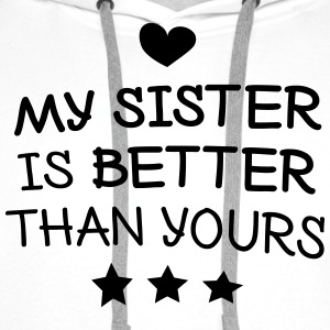 My sister is better Hoodies & Sweatshirts - Men's Premium Hoodie