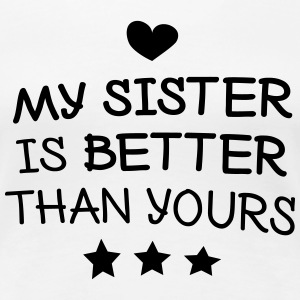 My sister is better mijn zus is beter T-shirts - Vrouwen Premium T-shirt