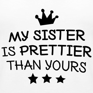 My sister is prettier Tops - Women's Premium Tank Top