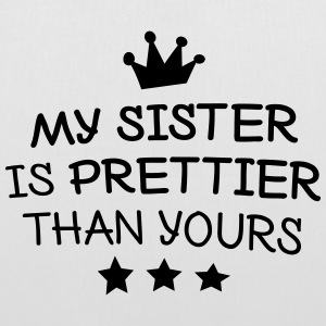 My sister is prettier Bags & Backpacks - Tote Bag