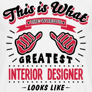 interior designer worlds greatest looks  - Men's T-Shirt