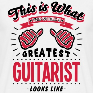 guitarist worlds greatest looks like - Men's T-Shirt