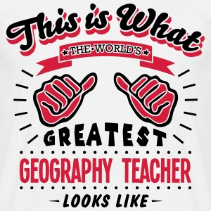 geography teacher worlds greatest looks  - Men's T-Shirt