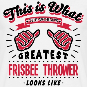 frisbee thrower worlds greatest looks li - Men's T-Shirt