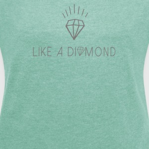 Like a diamond T-Shirts - Frauen T-Shirt mit gerollten Ärmeln