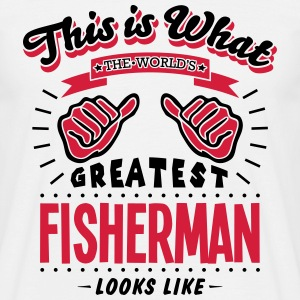 fisherman worlds greatest looks like - Men's T-Shirt