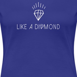 Like a diamond  T-Shirts - Frauen Premium T-Shirt