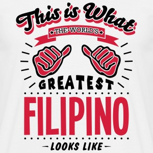 filipino  worlds greatest looks like - Men's T-Shirt