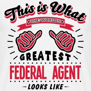 federal agent worlds greatest looks like - Men's T-Shirt