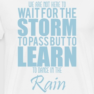 learn to dance in the rain Tee shirts - T-shirt Premium Homme