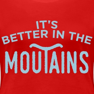 It's better in the moutains Tee shirts - T-shirt Premium Femme